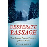 Desperate Passage: The Donner Party's Perilous Journey West ~ Ethan Rarick