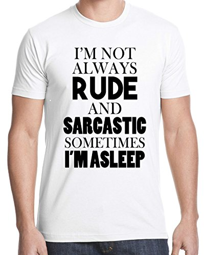 I'm Not Always Rude and Sarcastic Sometimes I'm Asleep Funny Quote Men Uomo White T-shirt