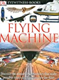DK Eyewitness Books: Flying Machine (0756606799) by Andrew Nahum