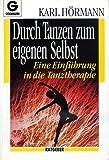 Image de Durch Tanzen zum eigenen Selbst. Eine Einführung in die Tanztherapie. ( Ratgeber).