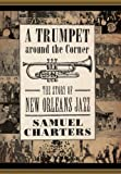 img - for A Trumpet around the Corner: The Story of New Orleans Jazz (American Made Music) book / textbook / text book