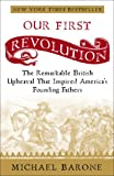 Our First Revolution: The Remarkable British Upheaval That Inspired America's Founding Fathers (1400097932) by Barone, Michael