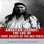American Legends: The Life of Chief Joseph of the Nez Perce |  Charles River Editors
