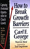 How to Break Growth Barriers: Capturing Overlooked Opportunities for Church Growth (0801038537) by George, Carl F.