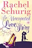 An Unexpected Love Story (Love Story Book Two) by Rachel Schurig