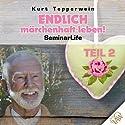 Endlich märchenhaft leben!: Teil 2 (Seminar Life) Hörbuch von Kurt Tepperwein Gesprochen von: Kurt Tepperwein