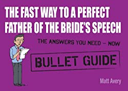 The Fast Way to a Perfect Father of the Bride's Speech (Bullet Guides)