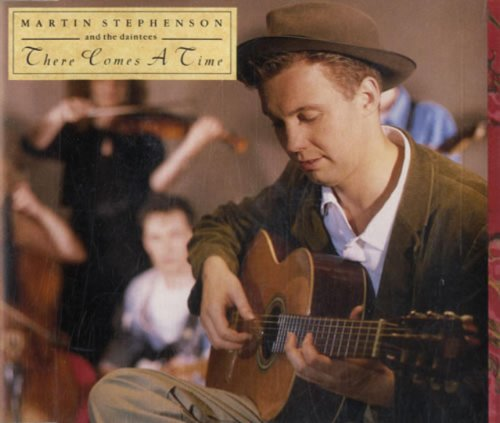 There Comes A Time, Martin Stephenson & The Daintees
