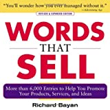 Words that Sell: More than 6000 Entries to Help You Promote Your Products, Services, and Ideas ~ Richard Bayan