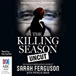 The Killing Season Uncut | Sarah Ferguson,Patricia Drum