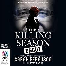 The Killing Season Uncut Audiobook by Sarah Ferguson, Patricia Drum Narrated by Sarah Ferguson