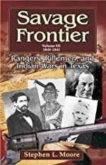 Savage Frontier Volume III 1840-1841: Rangers, Riflemen, and Indian Wars in Texas - Paperback