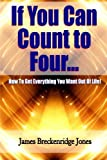 img - for If You Can Count to Four: How to Get Everything You Want Out of Life! by James Breckenridge Jones (2016-02-19) book / textbook / text book