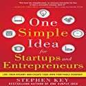 One Simple Idea for Startups and Entrepreneurs: Live Your Dreams and Create Your Own Profitable Company Hörbuch von Stephen Key Gesprochen von: Tom Perkins