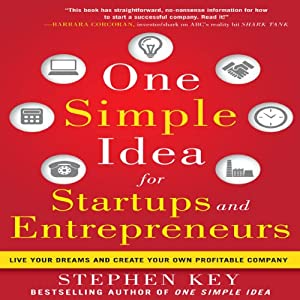 One Simple Idea for Startups and Entrepreneurs: Live Your Dreams and Create Your Own Profitable Company | [Stephen Key]