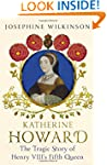 Katherine Howard: The Tragic Story of...