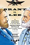Grant vs. Lee: The Graphic History of the Civil Wars Greatest Rivals During the Last Year of the War (Zenith Graphic Histories)