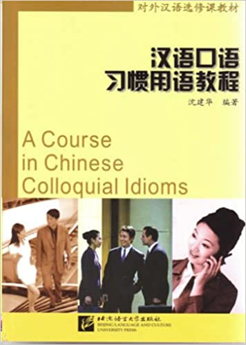 A Course in Chinese Colloquial Idioms
