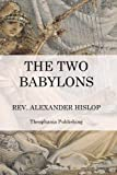 img - for The Two Babylons: The Papal Worship book / textbook / text book