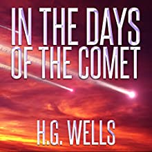 H.G. Wells: In the Days of the Comet (       UNABRIDGED) by H.G. Wells Narrated by Roger Wood