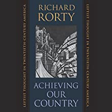 Achieving Our Country: Leftist Thought in Twentieth-Century America Audiobook by Richard Rorty Narrated by James Patrick Cronin