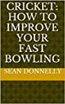 Cricket: How to Improve Your Fast Bow...