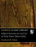 A Brief History of the City of New York. [New York]