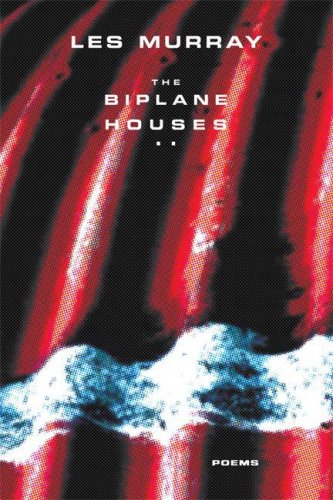 The Biplane Houses: Poems, Les Murray