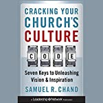 Cracking Your Church's Culture Code: Seven Keys to Unleashing Vision and Inspiration | Samuel R. Chand