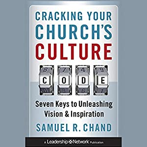 Cracking Your Church's Culture Code: Seven Keys to Unleashing Vision and Inspiration Audiobook