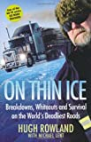Hugh Rowland On Thin Ice: Breakdowns, Whiteouts, and Survival on the World's Deadliest Roads