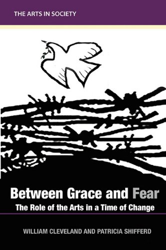 Between Grace and Fear: The Role of the Arts in a Time of...
