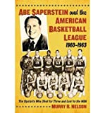 img - for Abe Saperstein and the American Basketball League, 1960-1963: The Upstarts Who Shot for Three and Lost to the NBA (Paperback) - Common book / textbook / text book