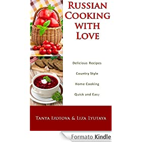 Russian Cooking with Love - Country Style Home Cooking - Quick and Easy Russian Recipes (English Edition)