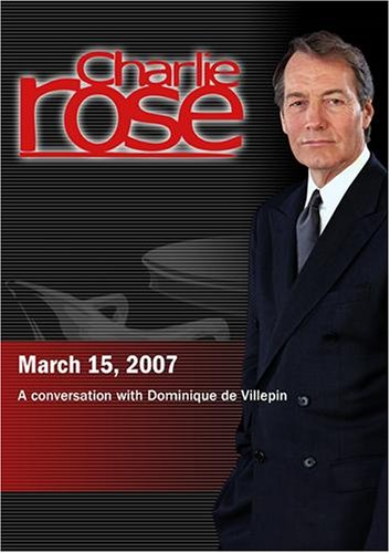 Charlie Rose With Dominique De Villepin (March 15, 2007)
