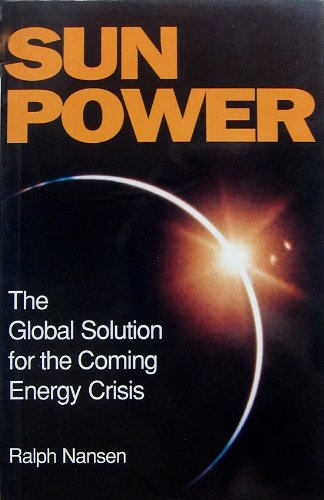Sun Power: The Global Solution for the Coming Energy Crisis