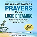 The 100 Most Powerful Prayers for Lucid Dreaming: Condition Your Mind to Dream Exactly What You Wish For   Toby Peterson