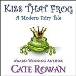 Kiss That Frog: A Modern Fairy Tale | Cate Rowan