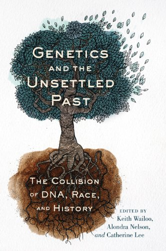 Genetics and the Unsettled Past: The Collision of DNA,...