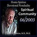 Homo Spiritus: Devotional Nonduality Series (Spiritual Community - June 2003) Lecture by David R. Hawkins, M.D. Narrated by David R. Hawkins