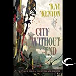 City Without End: The Entire and the Rose, Book 3 (       UNABRIDGED) by Kay Kenyon Narrated by Christian Rummel, Kay Kenyon