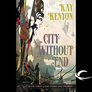 City Without End: The Entire and the Rose, Book 3 | [Kay Kenyon]