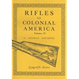 Rifles of Colonial America: 2by George Shumway