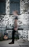 Falling While Sitting Down: Stories
