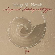 Solange noch Liebesbriefe eintreffen Hörbuch von Helga M. Novak Gesprochen von: Gert Heidenreich, Doris Wolters, Judith Kuckart