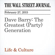 Dave Barry: The Greatest (Party) Generation (       UNABRIDGED) by Dave Barry Narrated by Ken Borgers