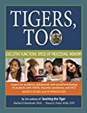img - for Tigers, Too: Executive Functions/Speed of Processing/Memory: Impact on Academic, Behavioral, and Social Functioning of Students w/ Attention Deficit ... ... Disorder-Modifications and Interventio book / textbook / text book