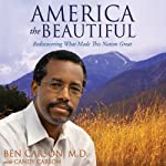 America the Beautiful: Rediscovering What Made This Nation Great   Ben Carson, M.D.,Candy Carson