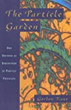 The Particle Garden: Our Universe As Understood By Particle Physicists (Helix Books) (0201408260) by Kane, Gordon