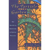 The Particle Garden: Our Universe As Understood By Particle Physicistsby Gordon Kane